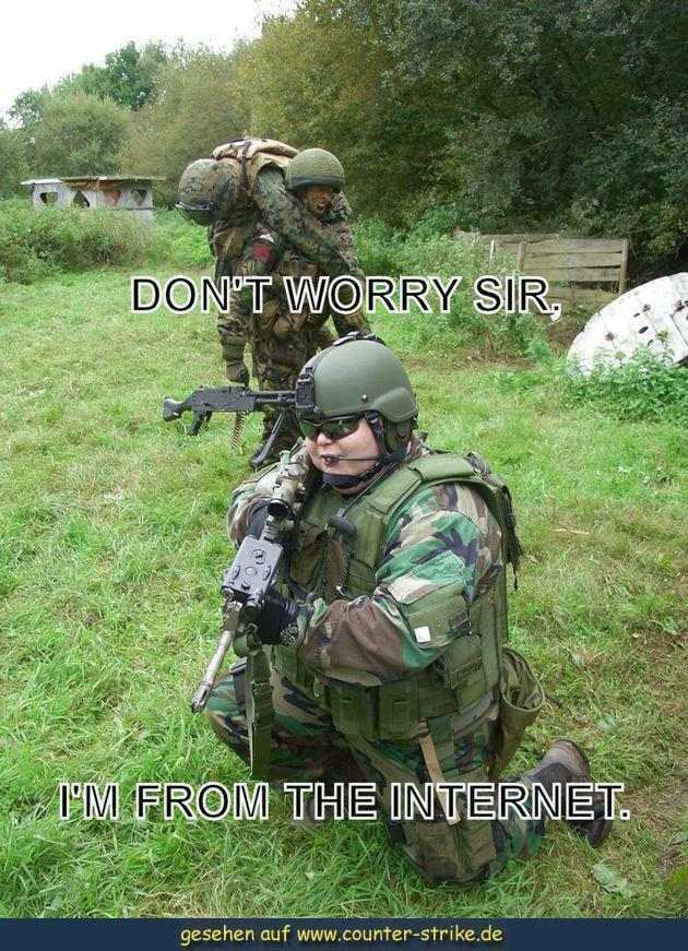 PiMpoRioR Dont Worry.  Im From the Internet 2/2 Military Humor
