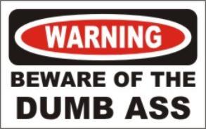 bewareofdumbass Beware Of The Dumbass Humor