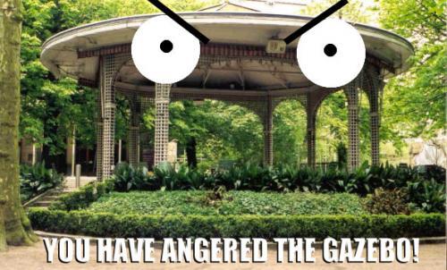 you-have-angered-the-gazebo.jpg