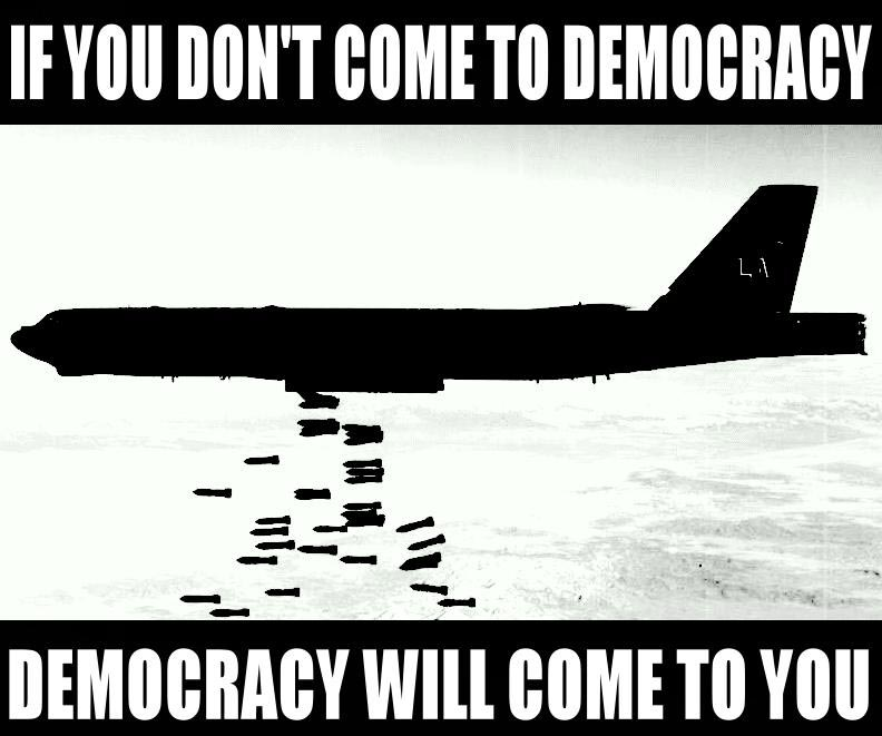If you don't come to democracy, democracy will come to you.