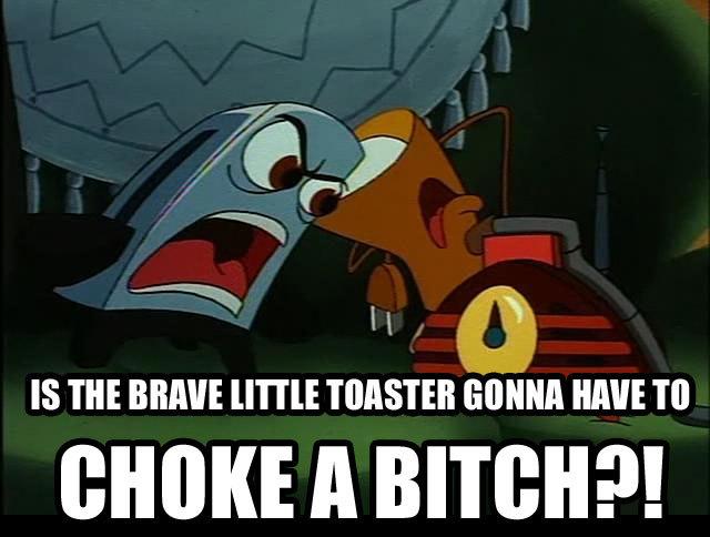 brave-little-toaster-choke-a-bitch.jpg