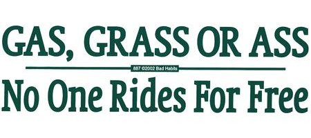 gas grass or ass no one rides for free Gas, Grass Or Ass   No one rides for free Humor
