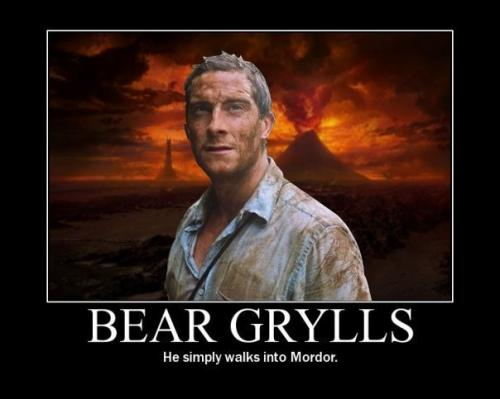 Bear Grylls – he simply walkes into Mordor