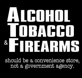 atf should be convenience store not a governmental agency ATF   should be convenience store, not a governmental agency Politics