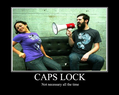 caps lock - no tnecessary all the time