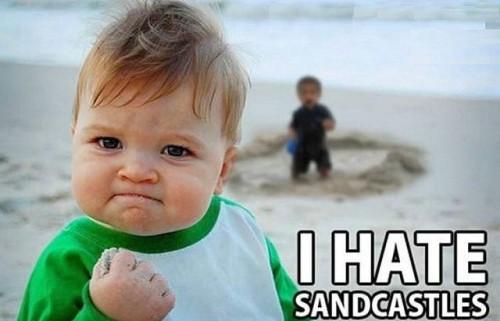 i hate sandcastles 500x321 I hate Sandcastles Humor Forum Fodder