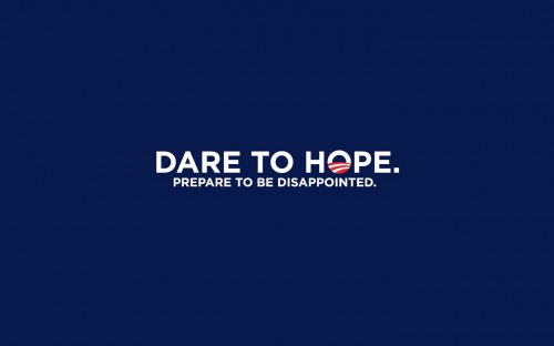 dare to hope prepare to be disappointed 500x312 Dare to Hope   Prepare to be Disappointed Wallpaper Politics Dark Humor