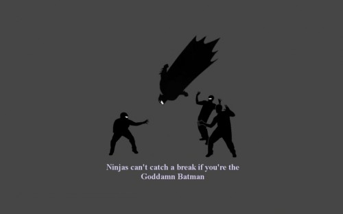 Ninjas can't catch a break if you're the Goddamn Batman