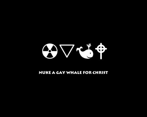 Nuke A Gay Whale For Christ