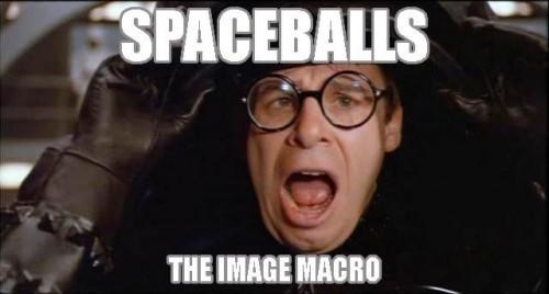 Spaceballs - The Image Macro