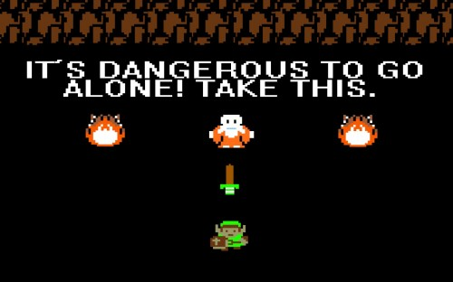 it's dangerous to go alone, take this