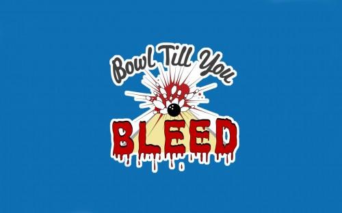 Bowl Till You Bleed