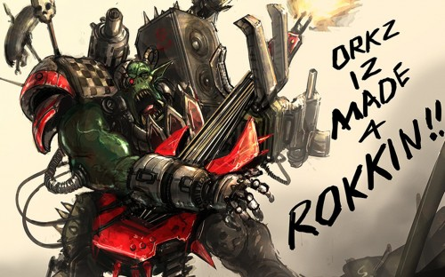Warhammer 40k - Orks is made of rokkin