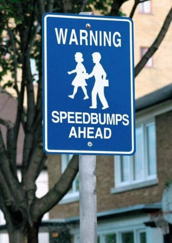 warning - speed bumps ahead