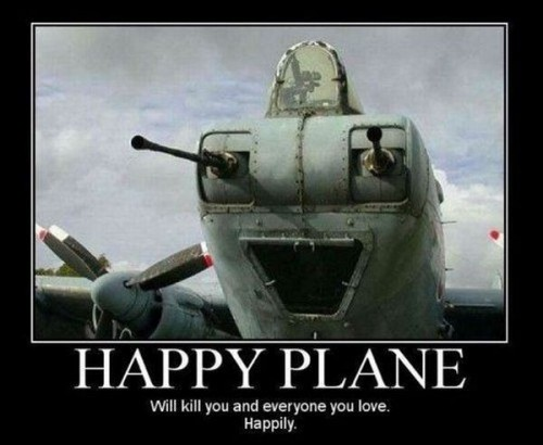Happy Plane - Will kill you and everyone you love.  Happily