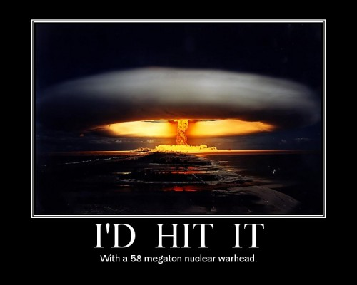 I'd hit it with a 58 megaton nuclear warhead