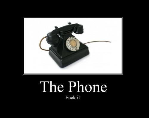 the phone - fuck it