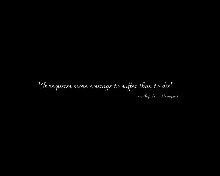 it requires more courage to suffer than to die - napolean bonaparte