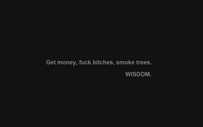 get money fuck bitches smoke trees 700x437 get money, fuck bitches, smoke trees Wallpaper Motivational Quotes Humor