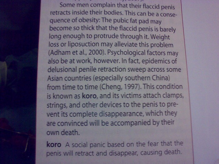 KORO - social panic that your penis may retract and disappear