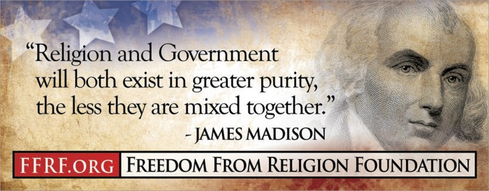 james madison - religion and government will both exist in greater purity, the less they are mixed together