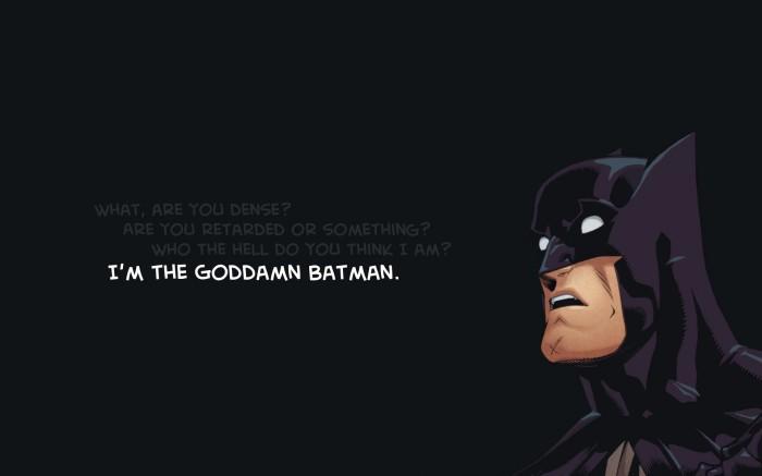 I'm the goddamn batman