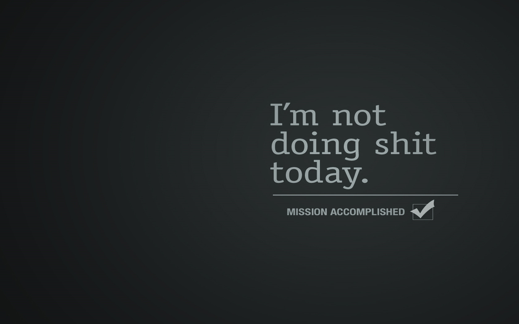 I'm not doing shit today