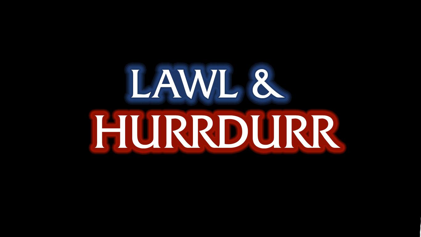 lawl and hurrdurr
