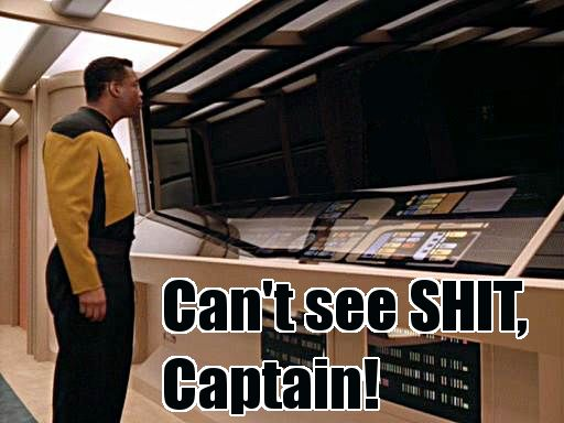 cant see shit captain cant see shit captain star trek Humor Forum Fodder