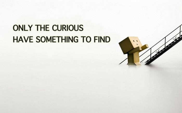 only the curious have something to find