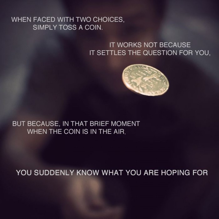 when faced with two choices, simply toss a coin