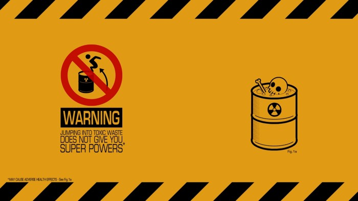 warning - jumping into toxic waste does not give you super powers