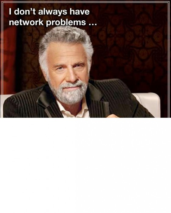 dont always have network problems