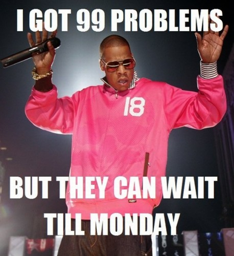 99 problems 458x500 99 problems Humor Friday