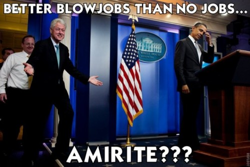 better blowjobs than no jobs...amirite 500x333 better blowjobs than no jobs...amirite Politics Humor forum fodder bill clinton barack obama
