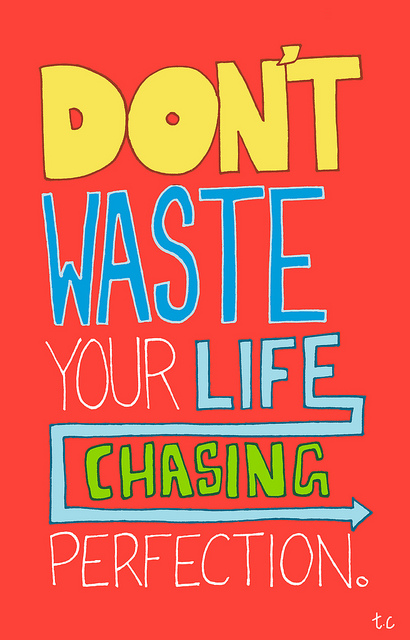 dont waste your life chasing perfection.jpg