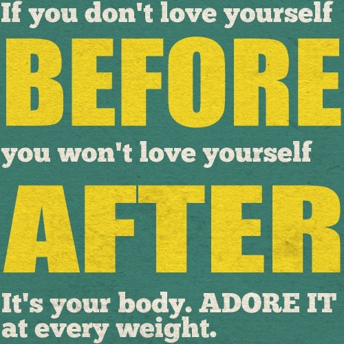 if you dont love yourself before you wont love yourself after.jpg