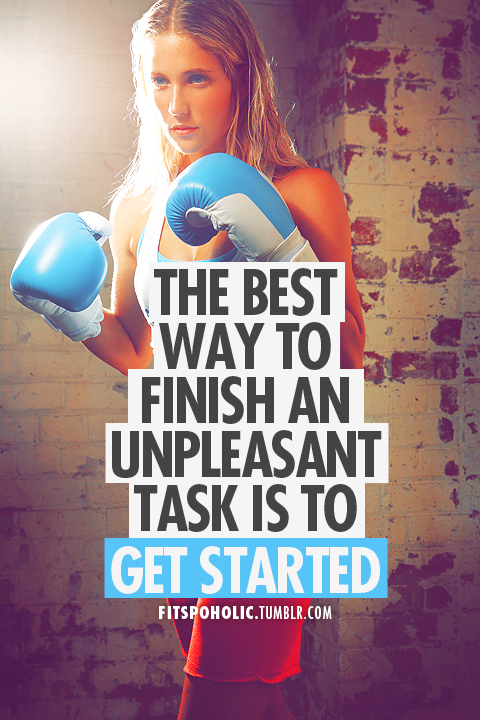 the best way to finish an unpleasant task is to get started.jpg