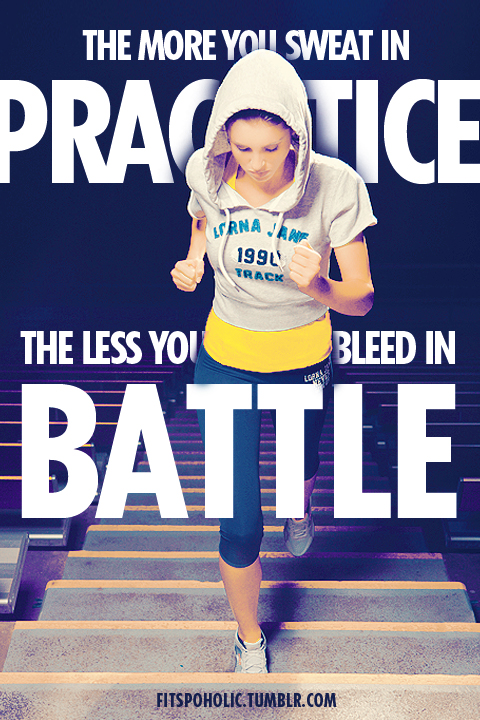 the more you sweat in practice – the less you bleed in battle.jpg