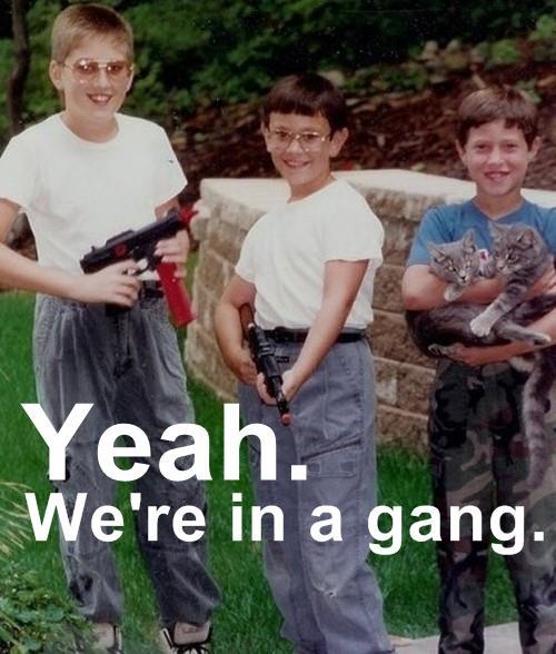 yeah. we're in a gang.jpg
