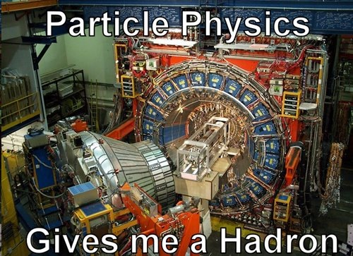 particle physics give me a hadron.jpg