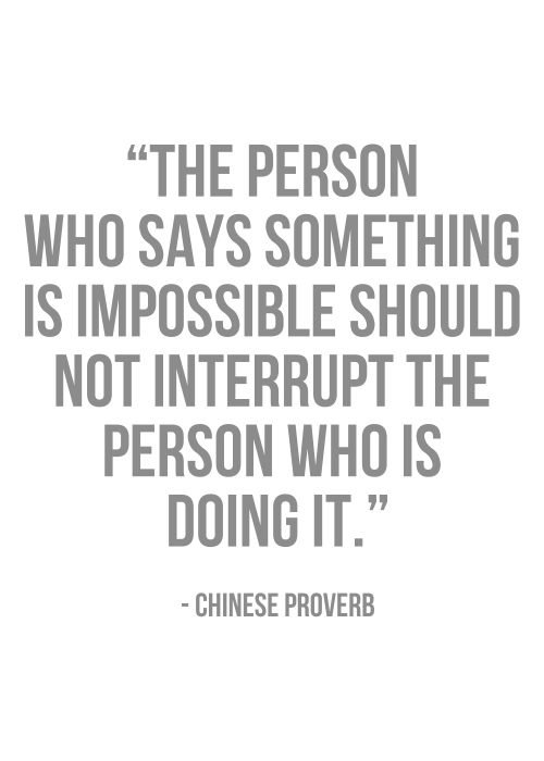 the person who says something is impossible should not interrupt the person who is doing it.jpg