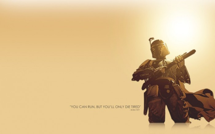 you can run, but you'll only die tired - boba fett - star wars quote.jpg