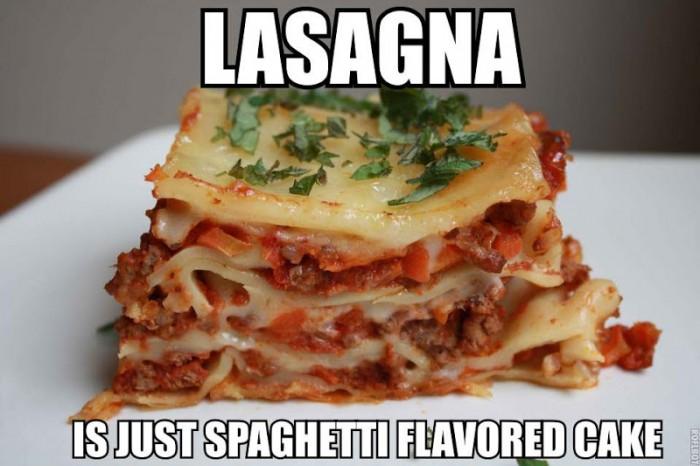 Lasagna is just spaghetti flavored cake.jpg