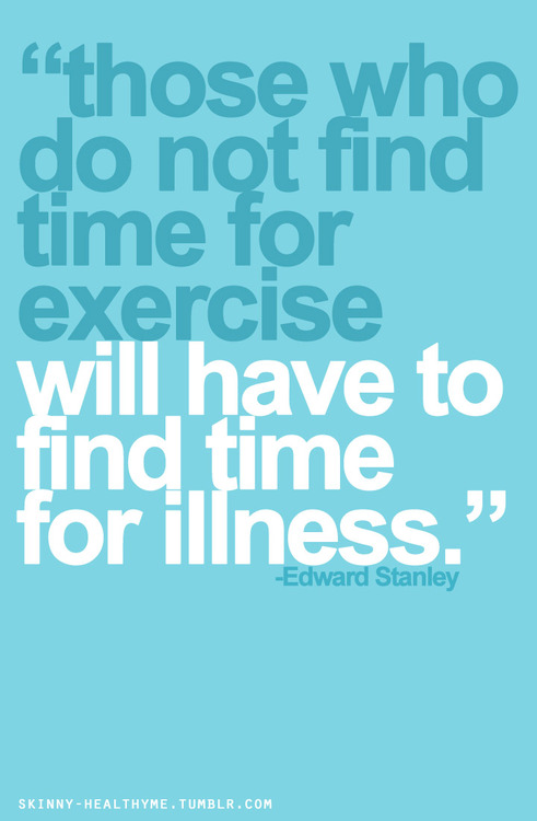 those who do not find time for exercise will have to find time for illness.jpg