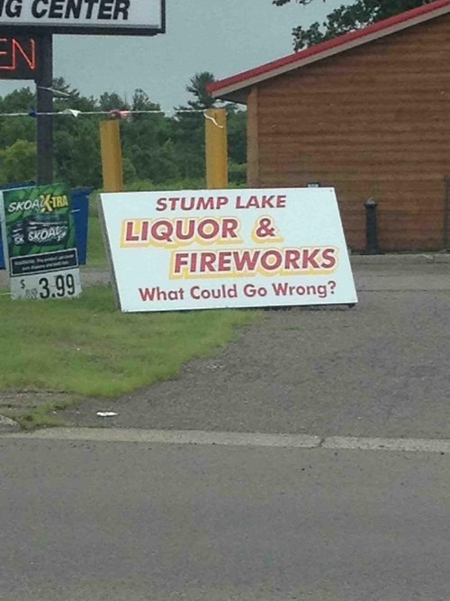 Liquor and fireworks - what could go wrong.jpg