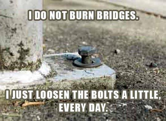 I do not burn bridges.jpg