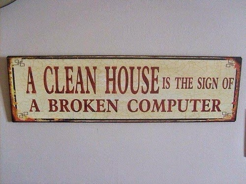 A Clean house is the sign of a broken computer.jpg