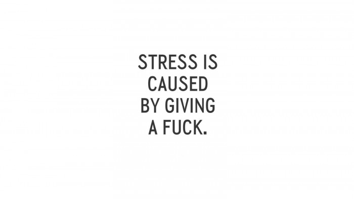 Stress is caused by giving a fuck 700x393 Stress is caused by giving a fuck Wallpaper Motivational Quotes