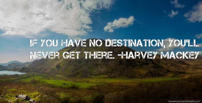 if you have no destination - harvey mackey.jpg